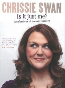Chrissie Swan's 'Is it just me? Confessions of an over-sharer.'